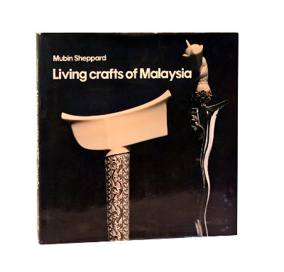 Living Crafts of Malaysia – Mubin Sheppard (1978) (1st ed)
